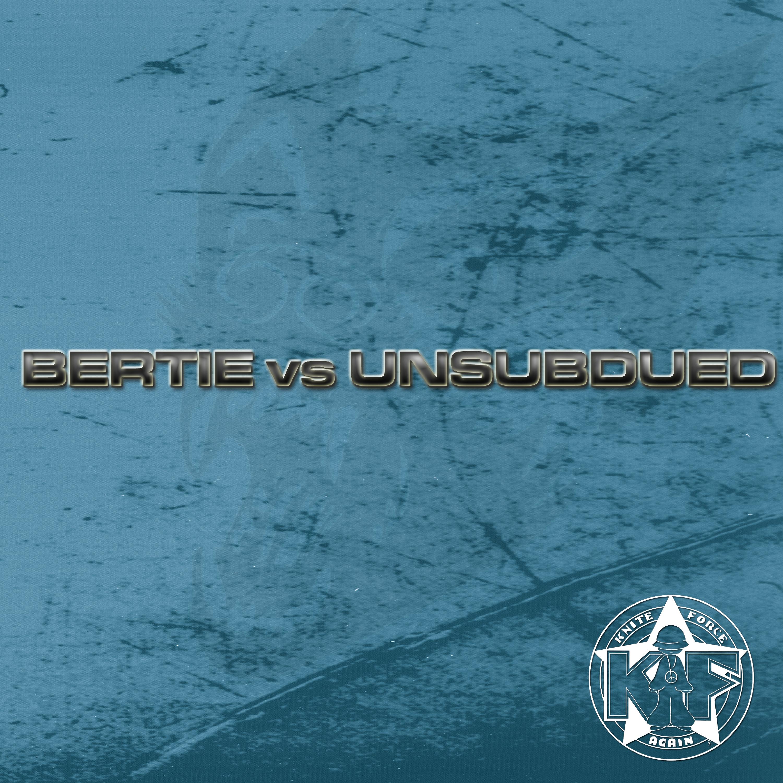 [KFA020] Bertie Vs Unsubdued - Bertive Vs Unsubdued EP (Digital Only)